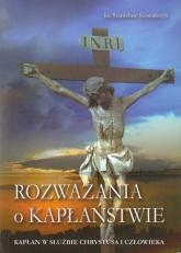 Rozważania o kapłaństwie Kapłan w służbie Chrystusa i człowieka - Stanisław Kowalczyk | mała okładka