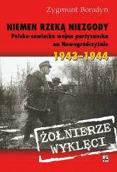 Niemen rzeką niezgody Polsko-sowiecka wojna partyzancka na Nowogródczyźnie 1943-1944 - Zygmunt Boradyn | mała okładka