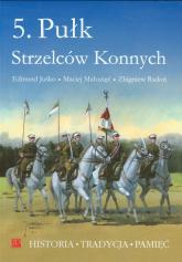 5. Pułk Strzelców Konnych - Juśko Edmund, Małozięć Maciej, Radoń Zbigniew | mała okładka