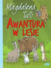 Awantura w lesie - Magdalena Tulli | mała okładka