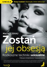 Zostań jej obsesją Rozkoszne techniki seksualne - Maciej Czekaj | mała okładka