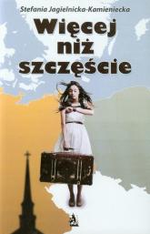 Więcej niż szczęście - Stefania Jagielnicka-Kamienicka | mała okładka