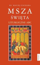 Msza święta Liturgiczne ABC - Maciej Zachara | mała okładka