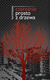 Czereśnie prosto z drzewa - Karol Ketzer | mała okładka