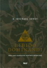Libido dominandi Seks jako narzęzie kontroli społecznej - Jones E. Michael | mała okładka