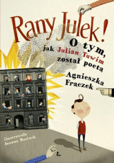 Rany Julek! O tym, jak Julian Tuwim został poetą - Agnieszka Frączek | mała okładka