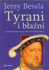 Tyrani i błaźni Od czasów rzymskich i Henryka VIII Tudora do Stalina i Hitlera - Jerzy Besala | mała okładka