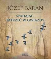 Spadając patrzeć w gwiazdy - Józef Baran | mała okładka