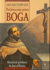 Pochwycony przez Boga Aktualność przesłania św. Jana od Krzyża - Iain Matthew | mała okładka