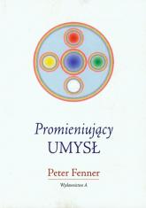 Promieniujący umysł - Peter Fenner | mała okładka