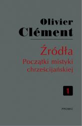 Źródła Początki mistyki chrześcijańskiej Tom 1 O pojmowaniu misterium - Oliver Clemént | mała okładka