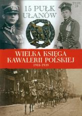 Wielka Księga Kawalerii Polskiej 1918-1939 Tom 18 15 Pułk Ułanów Poznańskich - zbiorowa Praca | mała okładka