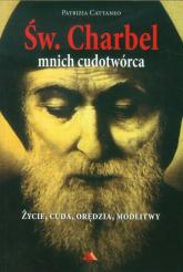 Św Charbel Mnich cudotwórca Życie, cuda, orędzia, modlitwy - Patrizia Cattaneo | mała okładka