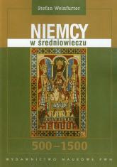 Niemcy w średniowieczu 500-1500 - Stefan Weinfurter   mała okładka