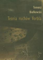 Teoria ruchów Vorbla - Tomasz Białkowski | mała okładka