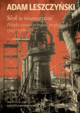 Skok w nowoczesność: Polityka wzrostu w krajach peryferyjnych 1943-1980 - Adam Leszczyński | mała okładka