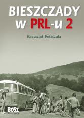 Bieszczady w PRL-u 2 - Krzysztof Potaczała | mała okładka