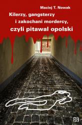 Kilerzy gangsterzy i zakochani mordercy czyli pitawal opolski - Nowak Maciej T. | mała okładka