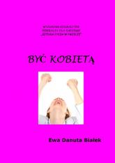 Być kobietą Instrukcja obsługi siebie - Białek Ewa Danuta | mała okładka