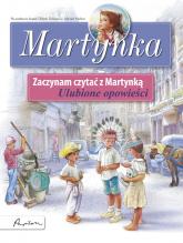 Martynka Zaczynam czytać z Martynką Ulubione opowieści - Gilbert Delahaye | mała okładka