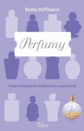 Perfumy Uwarunkowania kulturowo-społeczne - Beata Hoffmann | mała okładka