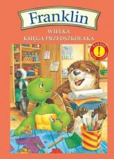 Franklin Wielka księga przedszkolaka Bardzo duże litery! - Paulette Bourgeois | mała okładka
