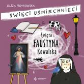 Święta Faustyna Kowalska Święci uśmiechnięci - Eliza Piotrowska | mała okładka