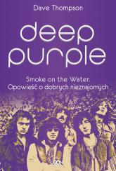Deep Purple Smoke on the Water Opowieść o dobrych nieznajomych - Dave Thompson | mała okładka