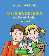 Od ucha do ucha czyli o uśmiechu i radości - Jan Twardowski | mała okładka