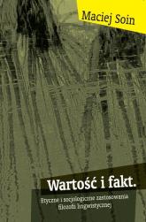 Wartość i fakt Etyczne i socjologiczne zastosowania filozofii lingwistycznej - Maciej Soin | mała okładka