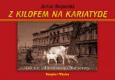 Z kilofem na kariatydę Jak nie odbudowano Warszawy - Artur Bojarski | mała okładka