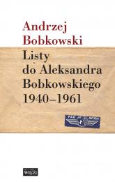 Listy do Aleksandra Bobkowskiego 1940-1961 - Andrzej Bobkowski | mała okładka