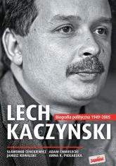 Lech Kaczyński Biografia polityczna 1949-2005 - Cenckiewicz Sławomir, Chmielecki Adam, Kowalski Janusz, Piekarska Anna K. | mała okładka