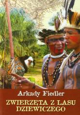 Zwierzęta z lasu dziewiczego - Arkady Fiedler | mała okładka