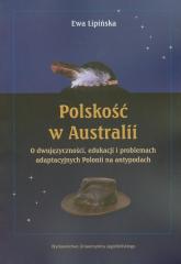 Polskość w Australii  o dwujęzyczności, edukacji i problemach adaptacyjnych Polonii na antypodach - Ewa Lipińska | mała okładka