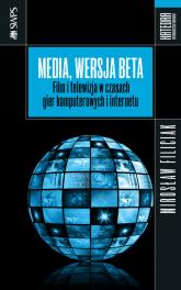 Media wersja beta Film i telewizja w czasach gier komputerowych i internetu - Mirosław Filiciak | mała okładka