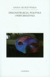 Dekonstrukcja polityka i performatyka - Anna Burzyńska | mała okładka