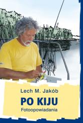 Po kiju Fotoopowiadania - Jakób Lech M. | mała okładka