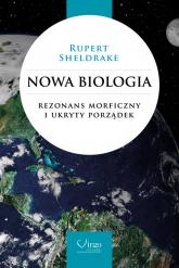 Nowa biologia Rezonans morficzny i ukryty porządek - Rupert Sheldrake | mała okładka