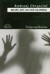 Miłość jest jak cień człowieka - Andrzej Chrąściel | mała okładka