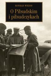 O Piłsudskim i piłsudczykach - Konrad Wrzos | mała okładka
