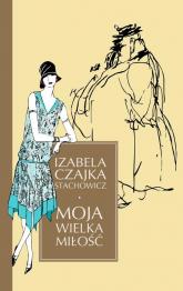 Moja wielka miłość - Izabela Czajka-Stachowicz   mała okładka