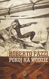 Pokój na wodzie - Roberto Pazzi | mała okładka