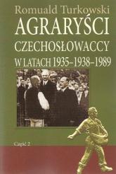 Agraryści Czechosłowaccy w latach 1935-1938-1989 Część 2 - Romuald Turkowski | mała okładka