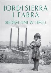 Siedem dni w lipcu - Fabra Jordi Sierra | mała okładka