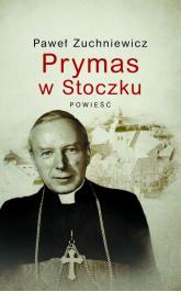 Prymas w Stoczku - Paweł Zuchniewicz | mała okładka