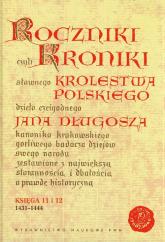 Roczniki czyli Kroniki sławnego Królestwa Polskiego Księga jedenasta Księga dwunasta 1431-1444 - Jan Długosz | mała okładka