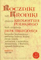 Roczniki czyli Kroniki sławnego Królestwa Polskiego Księga dwunasta 1445-1461 - Jan Długosz | mała okładka