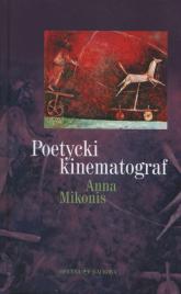 Poetycki kinematograf - Anna Mikonis   mała okładka