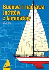 Budowa i naprawa jachtów z laminatów - Witold Tobis | mała okładka